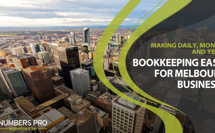 Making Daily, Monthly, and Yearly Bookkeeping Easier for Melbourne Businesses