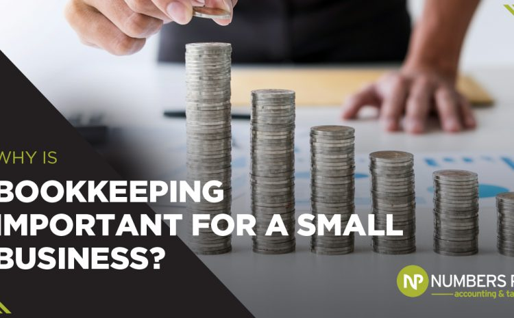 Why is Bookkeeping Important for a Small Business?