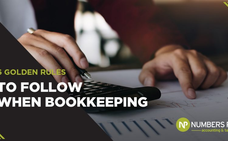 6 Golden Rules To Follow When Bookkeeping