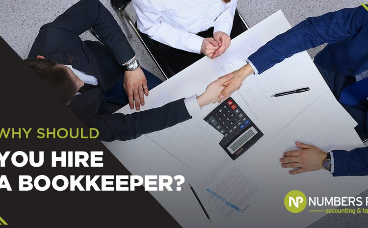 Why Should You Hire A Bookkeeper?