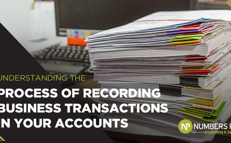 Understanding the Process of Recording Business Transactions in Your Accounts