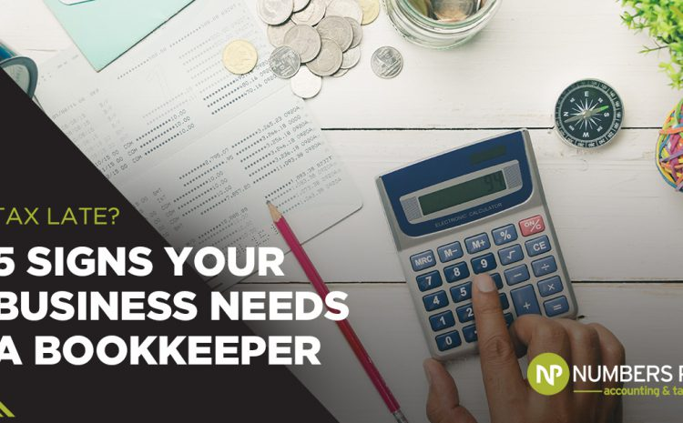 Tax Late? 5 Signs Your Business Needs A Bookkeeper